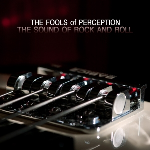"The Fools of Perception's, ""The Sound of Rock and Roll"" Available now on iTunes, Amazon, Spotify and other Digital Music Outlets"